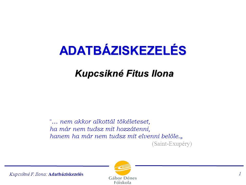 ADATBÁZISKEZELÉS Kupcsikné Fitus Ilona
