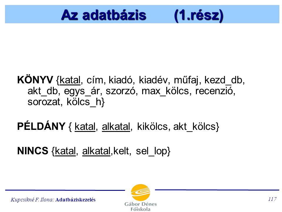 Az adatbázis (1.rész) KÖNYV {katal, cím, kiadó, kiadév, műfaj, kezd_db, akt_db, egys_ár, szorzó, max_kölcs, recenzió, sorozat, kölcs_h}