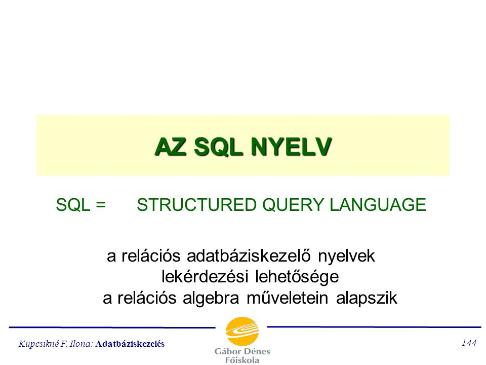 SQL = STRUCTURED QUERY LANGUAGE
