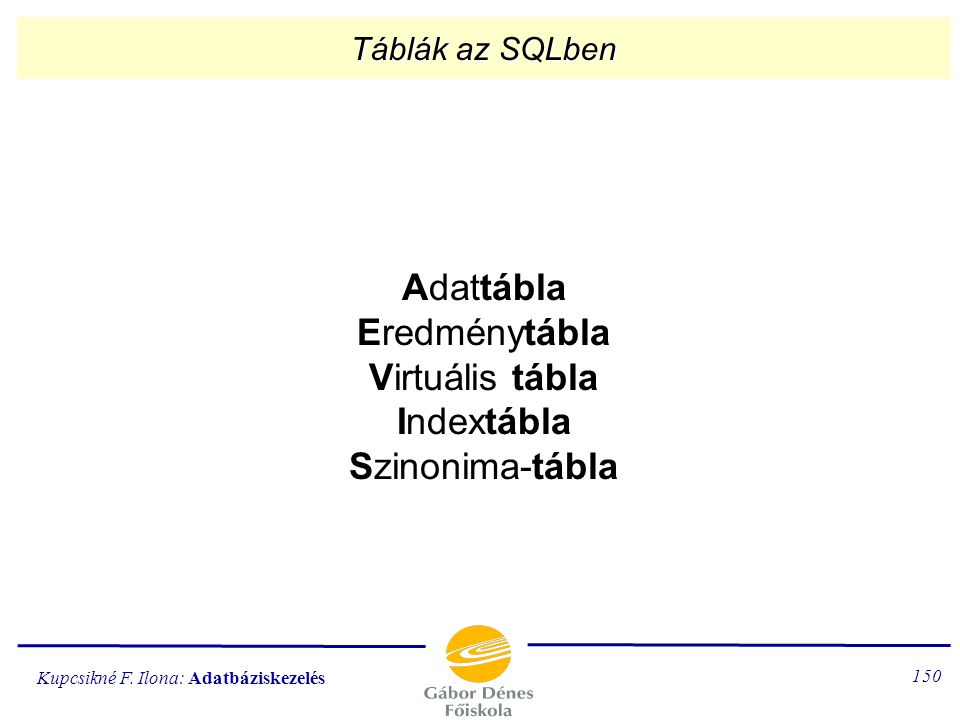 Adattábla Eredménytábla Virtuális tábla Indextábla Szinonima-tábla