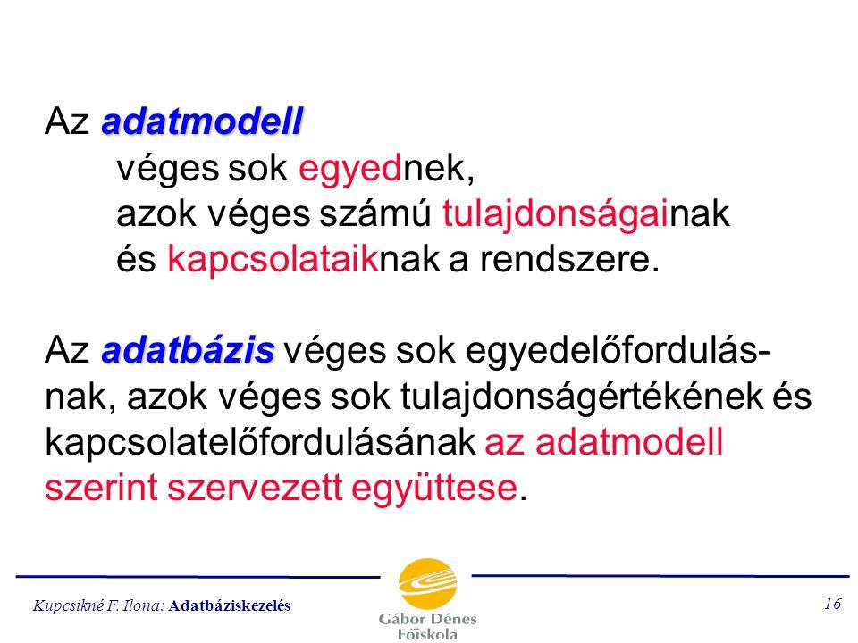 Az adatmodell. véges sok egyednek,. azok véges számú tulajdonságainak
