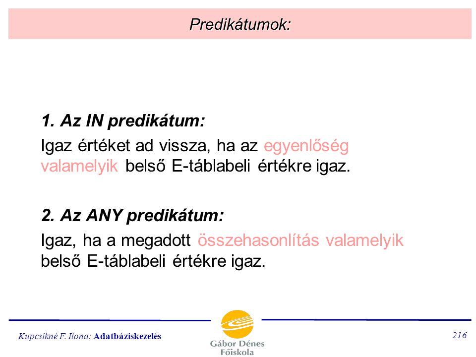 Predikátumok: 1. Az IN predikátum: Igaz értéket ad vissza, ha az egyenlőség valamelyik belső E-táblabeli értékre igaz.
