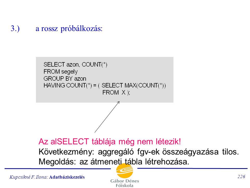 3.) a rossz próbálkozás: Az alSELECT táblája még nem létezik! Következmény: aggregáló fgv-ek összeágyazása tilos.