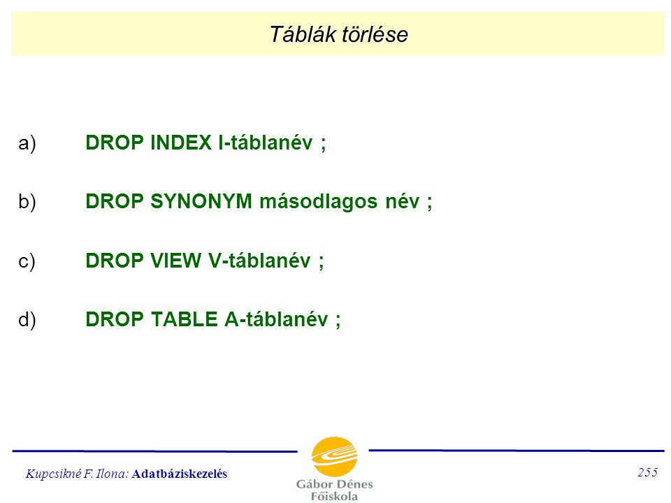 Táblák törlése a) DROP INDEX I-táblanév ;