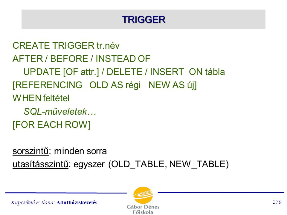 TRIGGER CREATE TRIGGER tr.név AFTER / BEFORE / INSTEAD OF