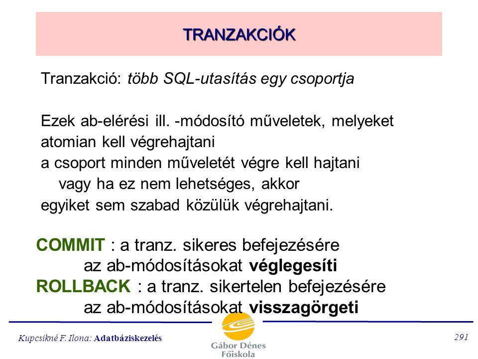 COMMIT : a tranz. sikeres befejezésére az ab-módosításokat véglegesíti