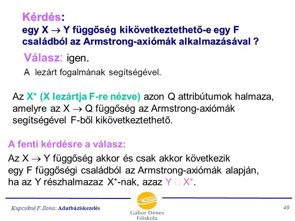 Kérdés: egy X ® Y függőség kikövetkeztethető-e egy F családból az Armstrong-axiómák alkalmazásával
