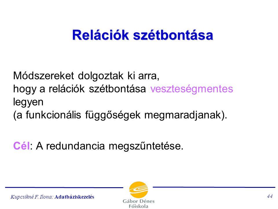 Relációk szétbontása Módszereket dolgoztak ki arra, hogy a relációk szétbontása veszteségmentes legyen (a funkcionális függőségek megmaradjanak).