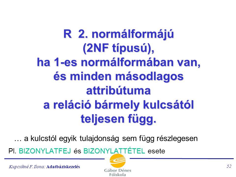 R 2. normálformájú (2NF típusú), ha 1-es normálformában van, és minden másodlagos attribútuma a reláció bármely kulcsától teljesen függ.