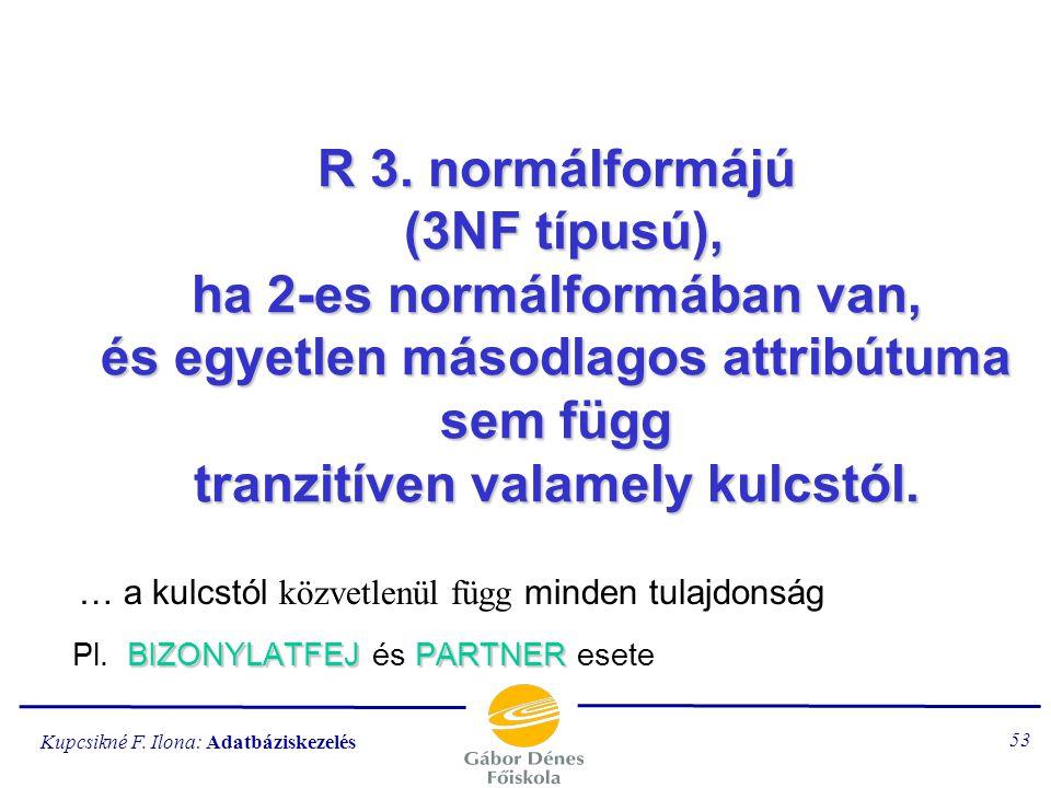 R 3. normálformájú (3NF típusú), ha 2-es normálformában van, és egyetlen másodlagos attribútuma sem függ tranzitíven valamely kulcstól.