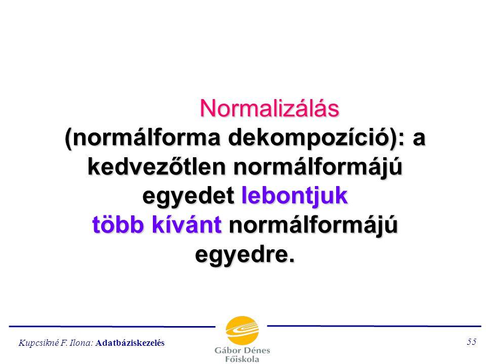 Normalizálás (normálforma dekompozíció): a kedvezőtlen normálformájú egyedet lebontjuk több kívánt normálformájú egyedre.