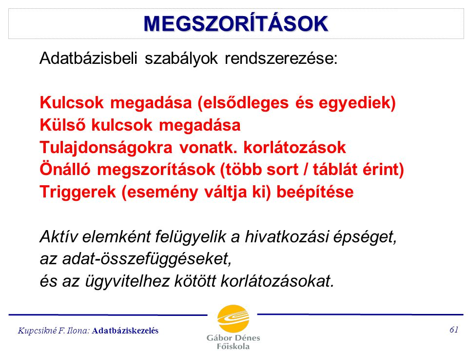 MEGSZORÍTÁSOK Adatbázisbeli szabályok rendszerezése:
