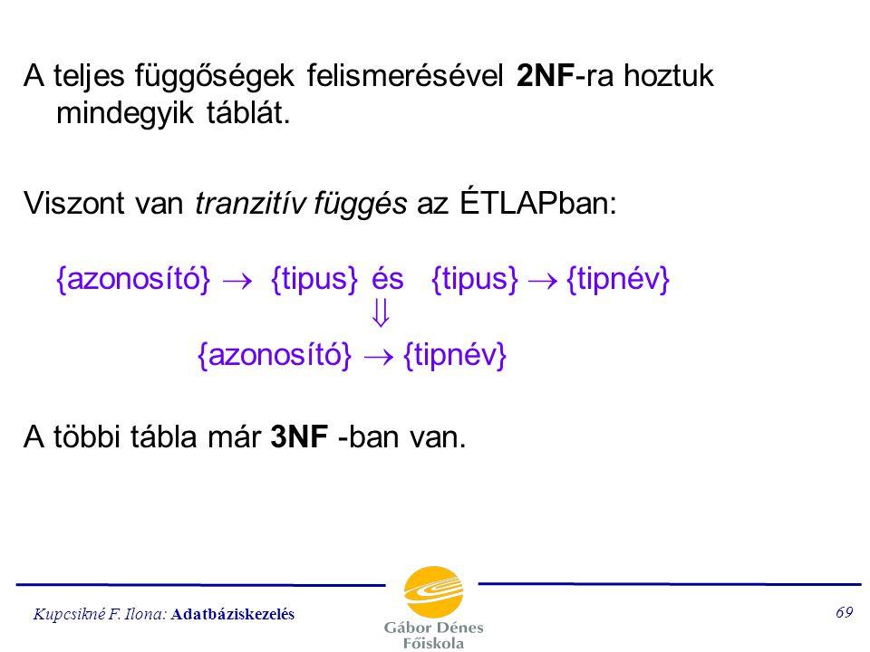 A teljes függőségek felismerésével 2NF-ra hoztuk mindegyik táblát.