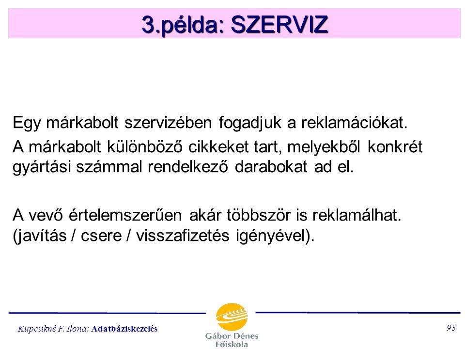 3.példa: SZERVIZ Egy márkabolt szervizében fogadjuk a reklamációkat.