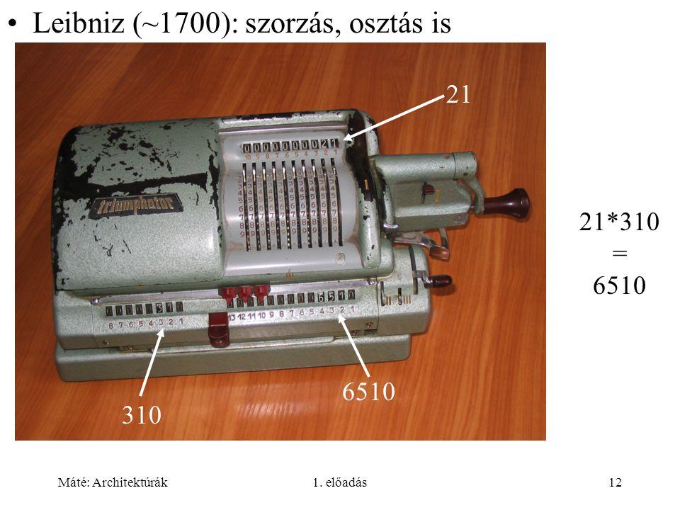 Leibniz (~1700): szorzás, osztás is