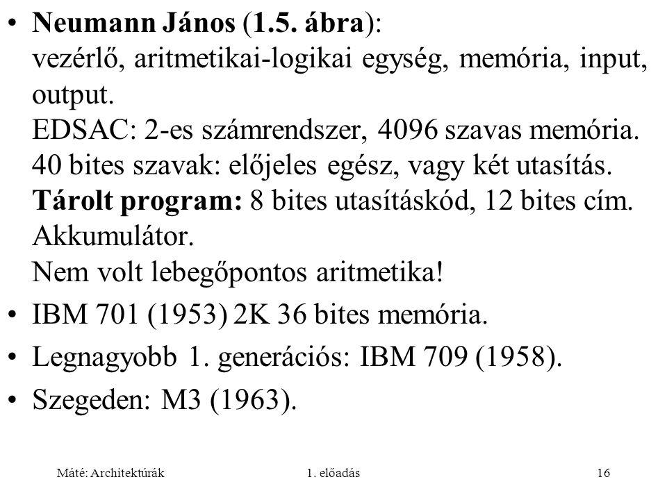 Legnagyobb 1. generációs: IBM 709 (1958). Szegeden: M3 (1963).