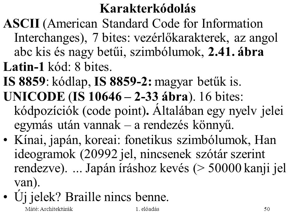IS 8859: kódlap, IS 8859-2: magyar betűk is.