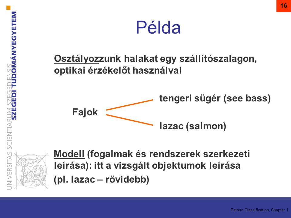 16 Példa. Osztályozzunk halakat egy szállítószalagon, optikai érzékelőt használva! tengeri sügér (see bass)