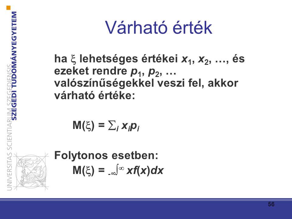 Várható érték ha  lehetséges értékei x1, x2, …, és ezeket rendre p1, p2, … valószínűségekkel veszi fel, akkor várható értéke: