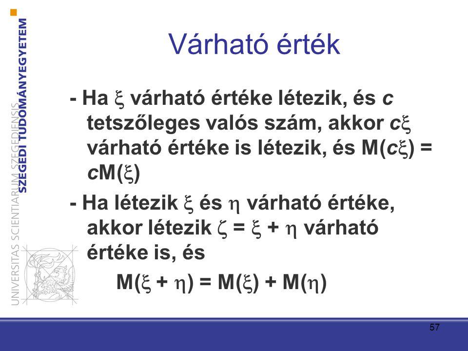 Várható érték - Ha  várható értéke létezik, és c tetszőleges valós szám, akkor c várható értéke is létezik, és M(c) = cM()