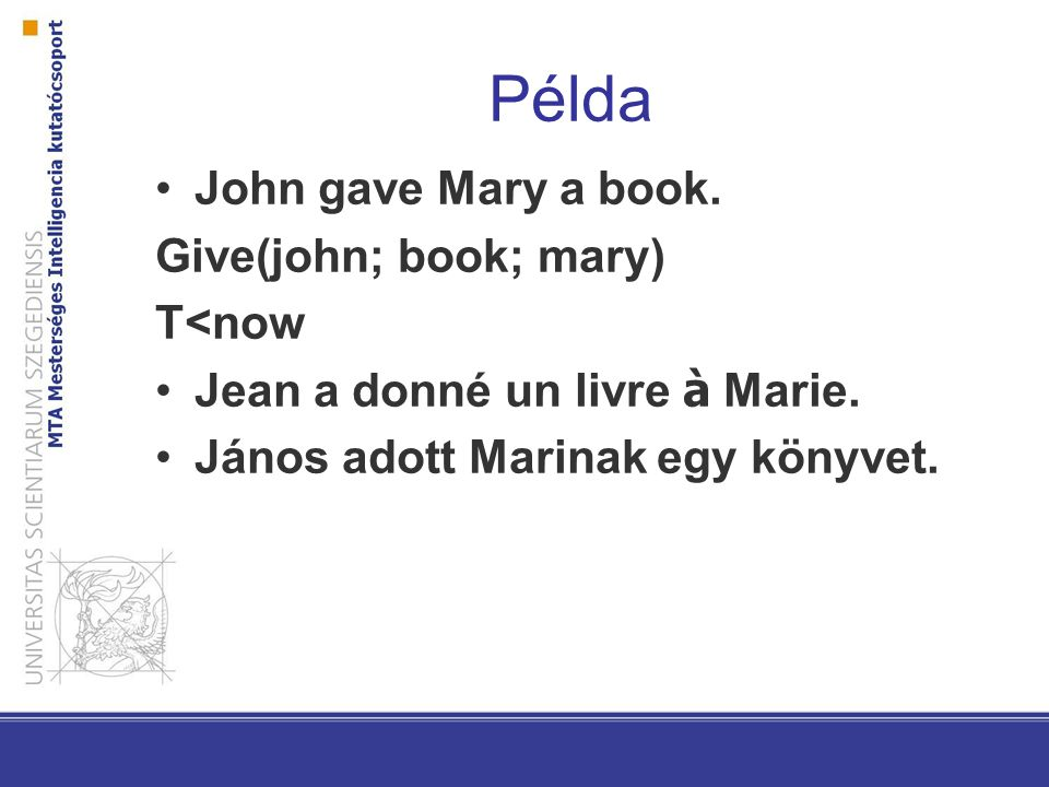 Példa John gave Mary a book. Give(john; book; mary) T<now