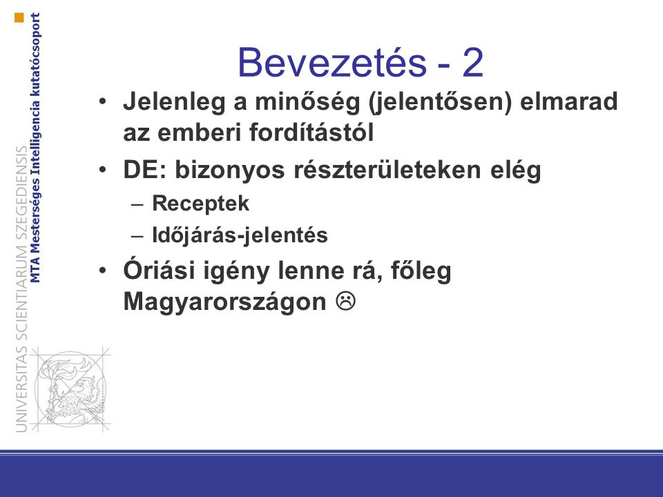 Bevezetés - 2 Jelenleg a minőség (jelentősen) elmarad az emberi fordítástól. DE: bizonyos részterületeken elég.