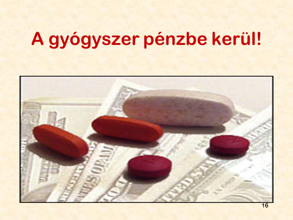 A gyógyszer pénzbe kerül!