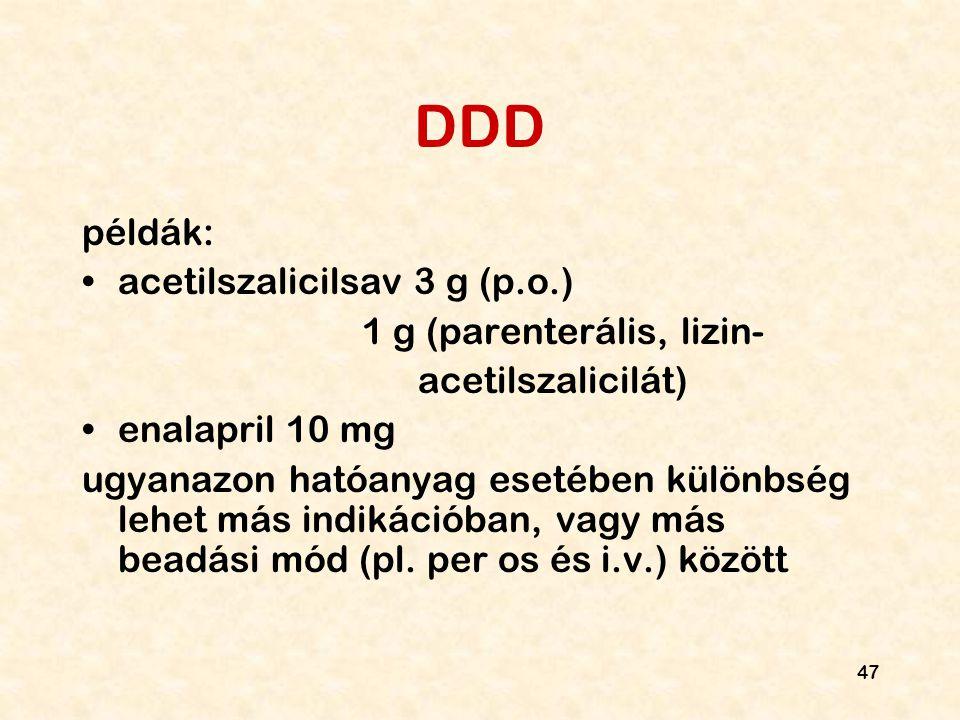 DDD példák: acetilszalicilsav 3 g (p.o.) 1 g (parenterális, lizin-