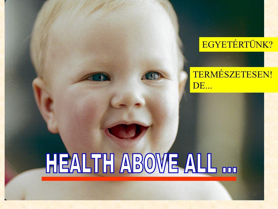 EGYETÉRTÜNK TERMÉSZETESEN! DE... HEALTH ABOVE ALL ...