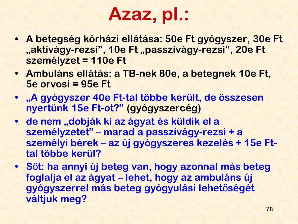 """Azaz, pl.: A betegség kórházi ellátása: 50e Ft gyógyszer, 30e Ft """"aktívágy-rezsi , 10e Ft """"passzívágy-rezsi , 20e Ft személyzet = 110e Ft."""