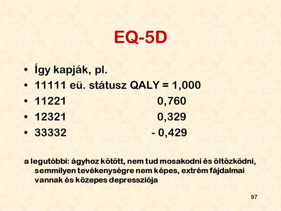 EQ-5D Így kapják, pl. 11111 eü. státusz QALY = 1,000 11221 0,760