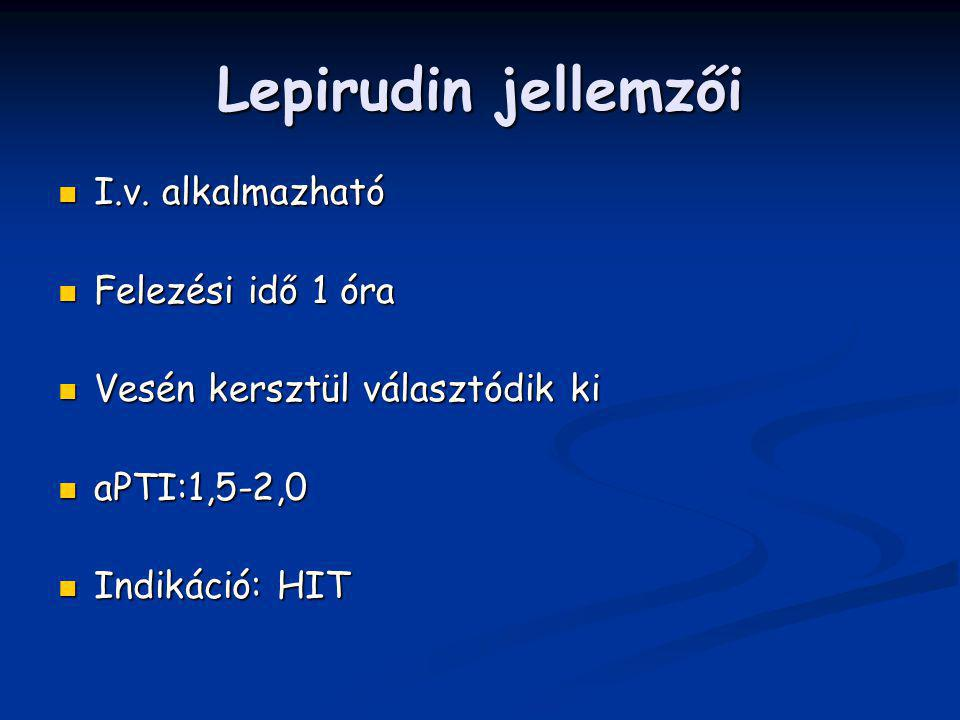 Lepirudin jellemzői I.v. alkalmazható Felezési idő 1 óra