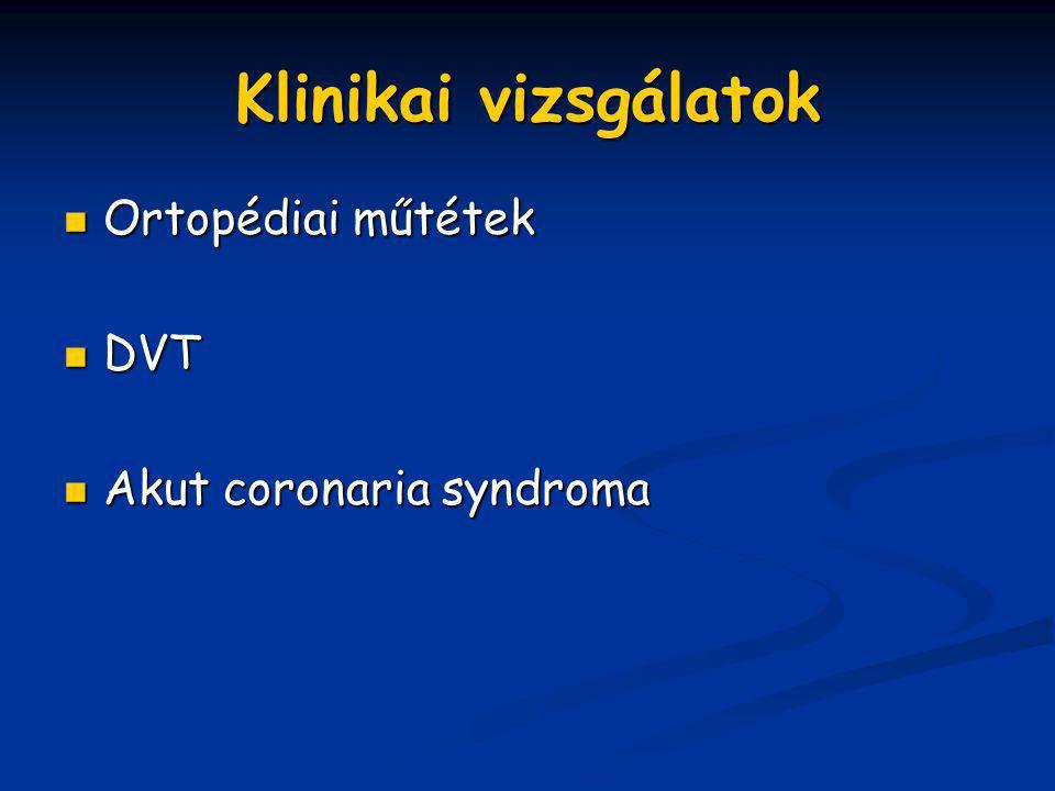 Klinikai vizsgálatok Ortopédiai műtétek DVT Akut coronaria syndroma