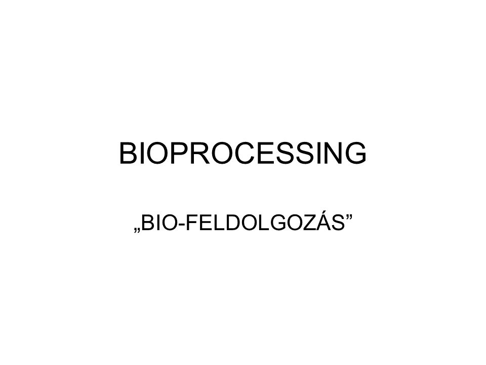 "BIOPROCESSING ""BIO-FELDOLGOZÁS"