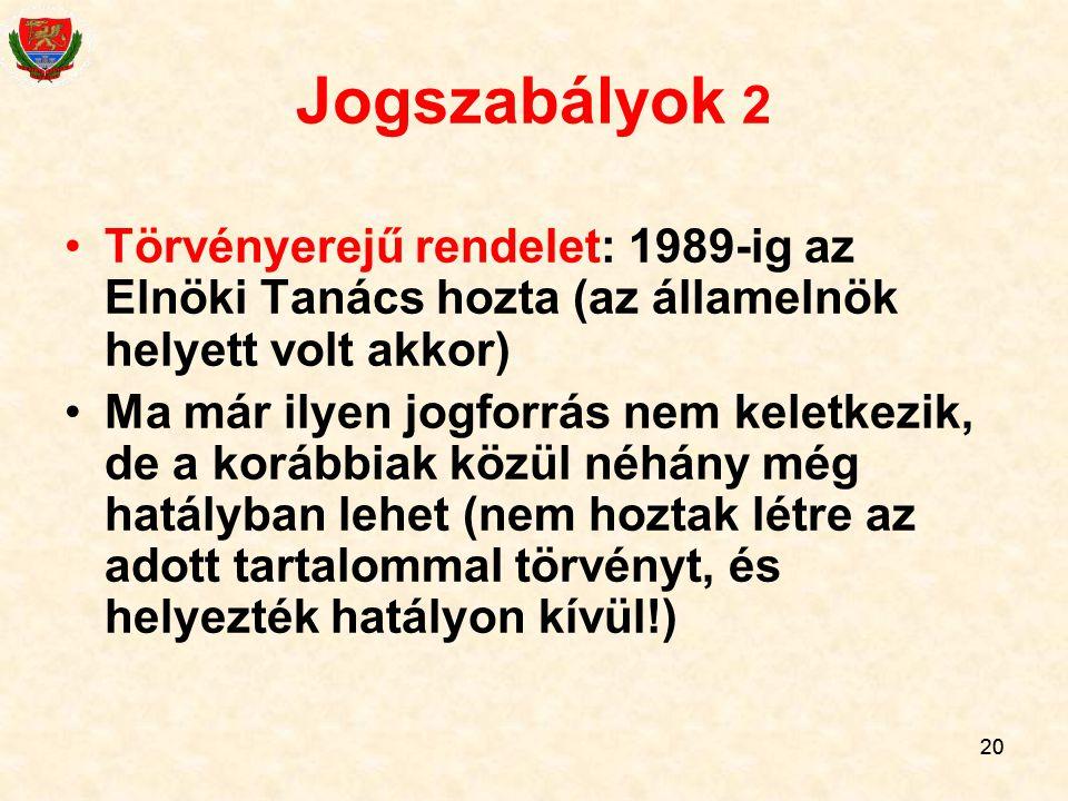Jogszabályok 2 Törvényerejű rendelet: 1989-ig az Elnöki Tanács hozta (az államelnök helyett volt akkor)