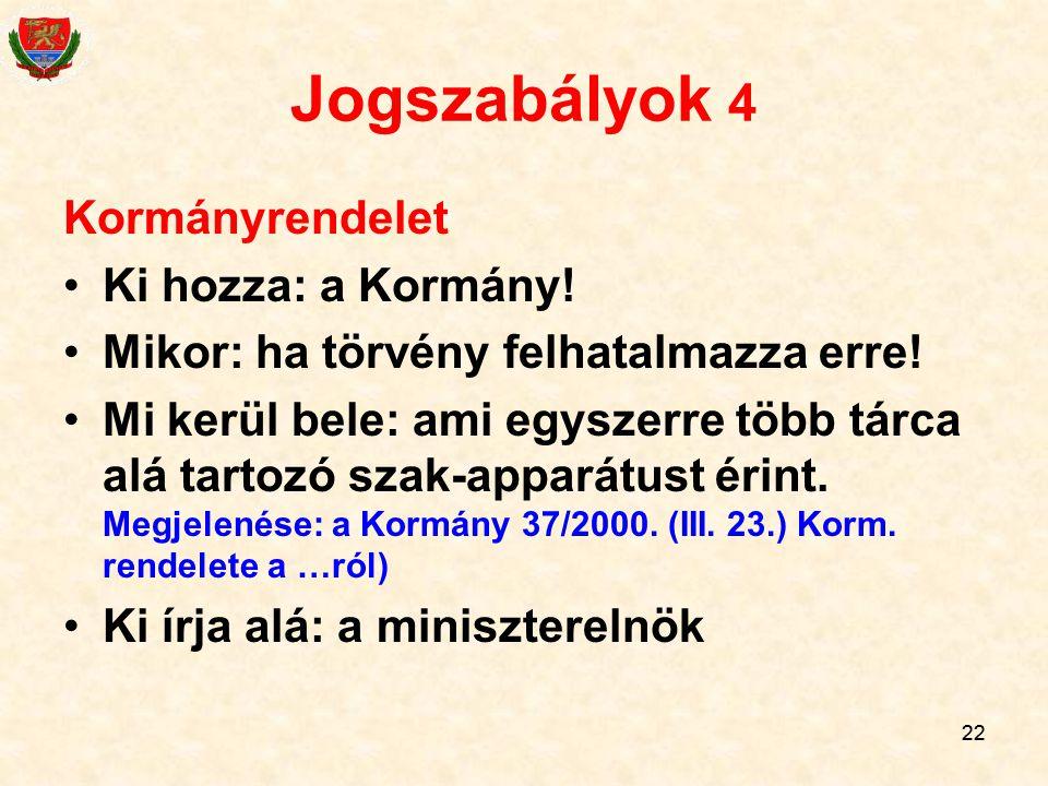 Jogszabályok 4 Kormányrendelet Ki hozza: a Kormány!
