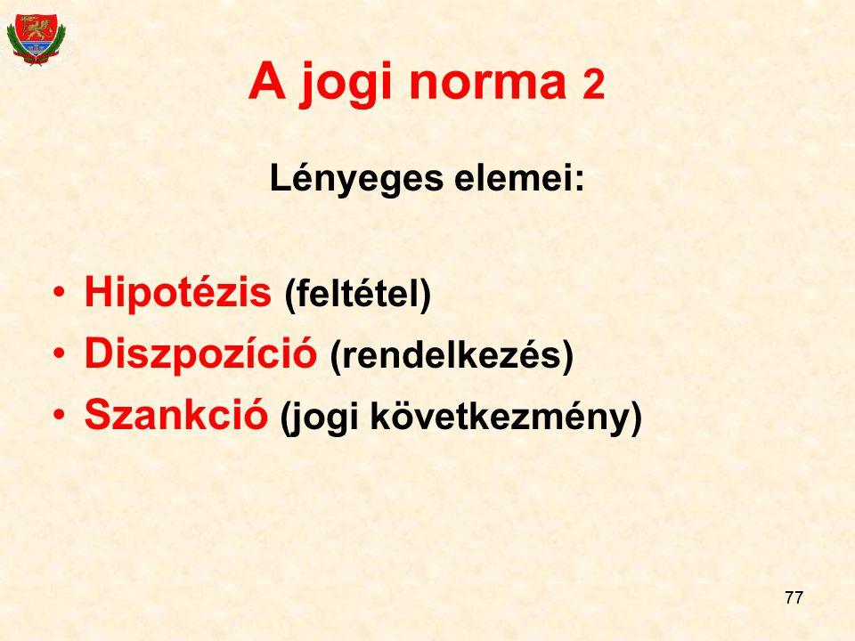 A jogi norma 2 Hipotézis (feltétel) Diszpozíció (rendelkezés)