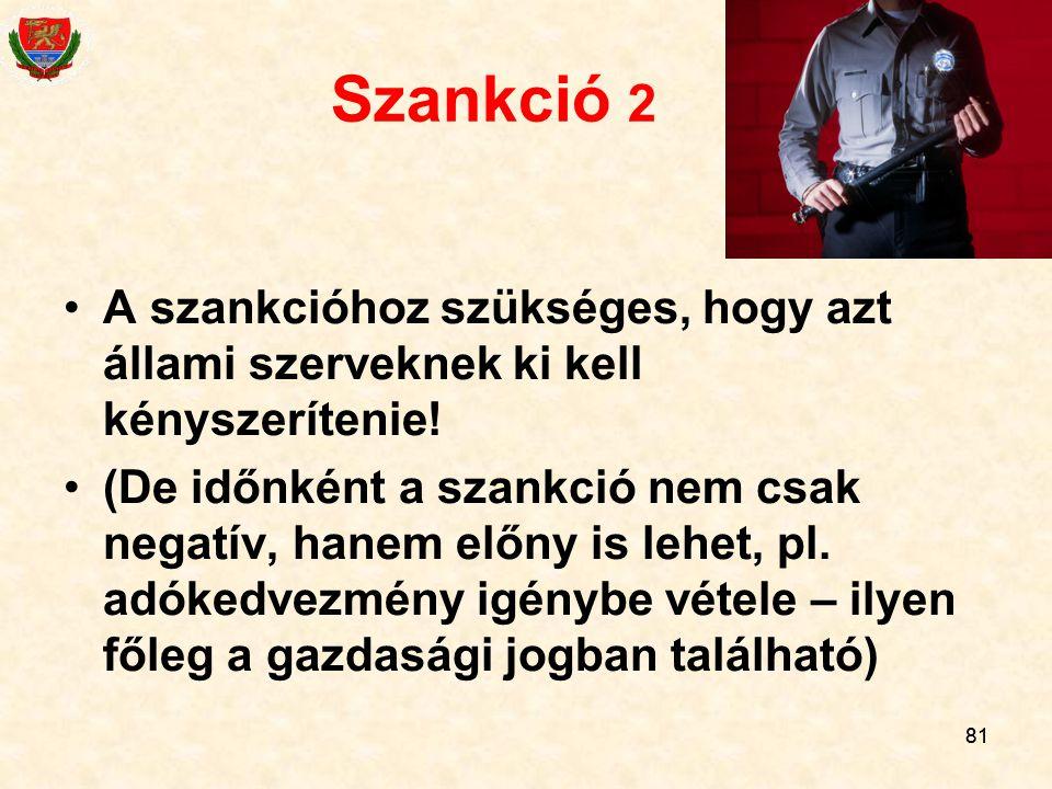 Szankció 2 A szankcióhoz szükséges, hogy azt állami szerveknek ki kell kényszerítenie!