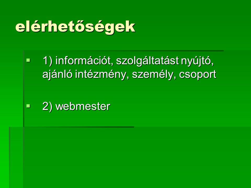 elérhetőségek 1) információt, szolgáltatást nyújtó, ajánló intézmény, személy, csoport 2) webmester