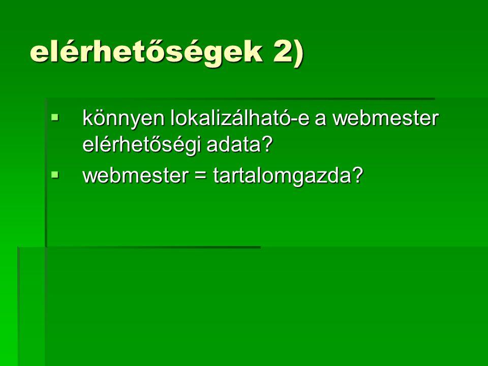 elérhetőségek 2) könnyen lokalizálható-e a webmester elérhetőségi adata webmester = tartalomgazda
