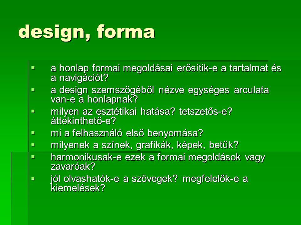 design, forma a honlap formai megoldásai erősítik-e a tartalmat és a navigációt a design szemszögéből nézve egységes arculata van-e a honlapnak