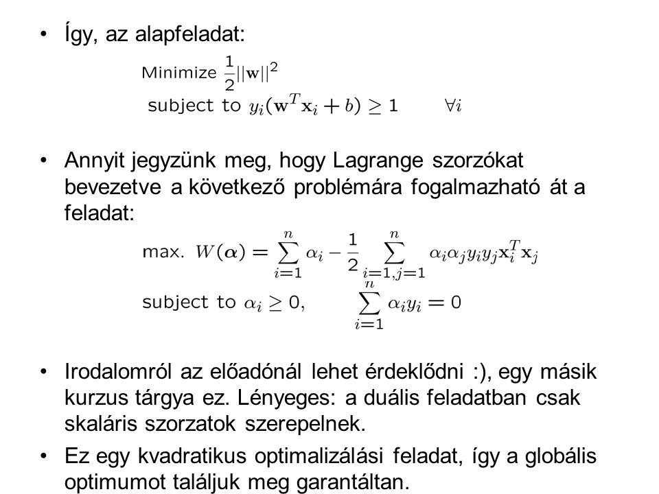 Így, az alapfeladat: Annyit jegyzünk meg, hogy Lagrange szorzókat bevezetve a következő problémára fogalmazható át a feladat:
