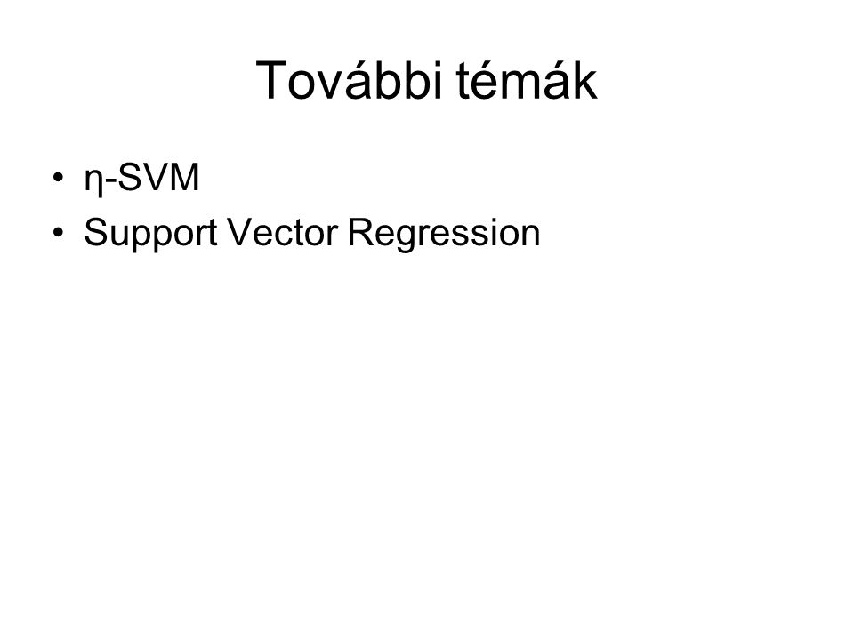 További témák η-SVM Support Vector Regression