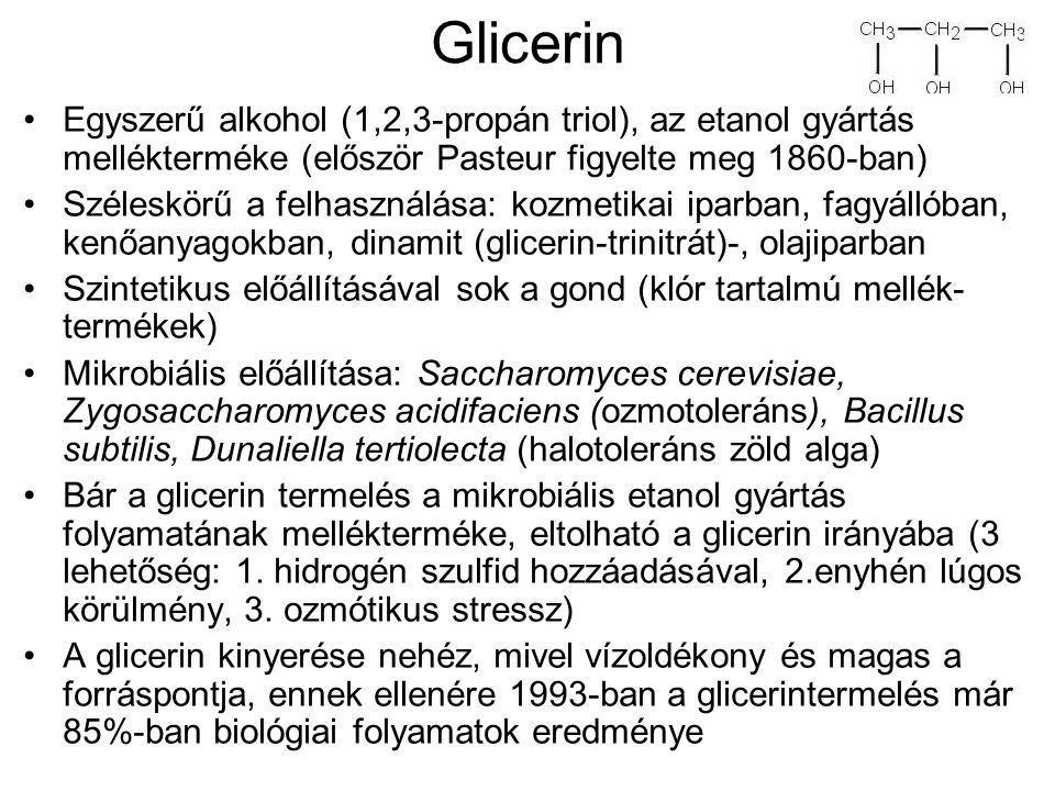Glicerin Egyszerű alkohol (1,2,3-propán triol), az etanol gyártás mellékterméke (először Pasteur figyelte meg 1860-ban)