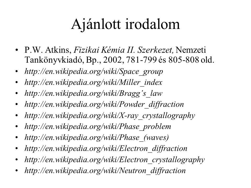 Ajánlott irodalom P.W. Atkins, Fizikai Kémia II. Szerkezet, Nemzeti Tankönyvkiadó, Bp., 2002, 781-799 és 805-808 old.
