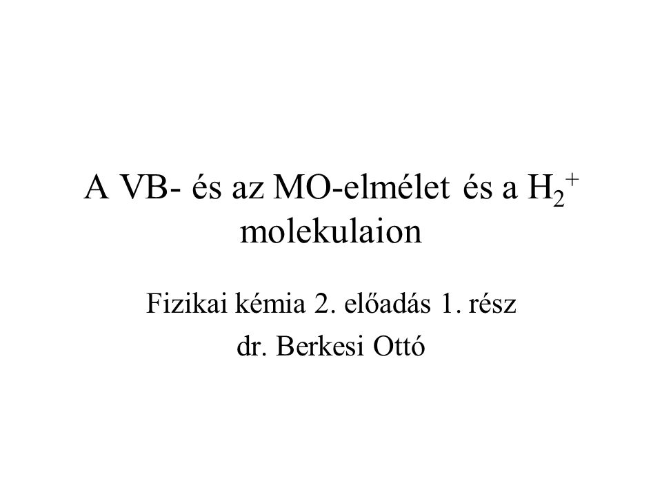 A VB- és az MO-elmélet és a H2+ molekulaion