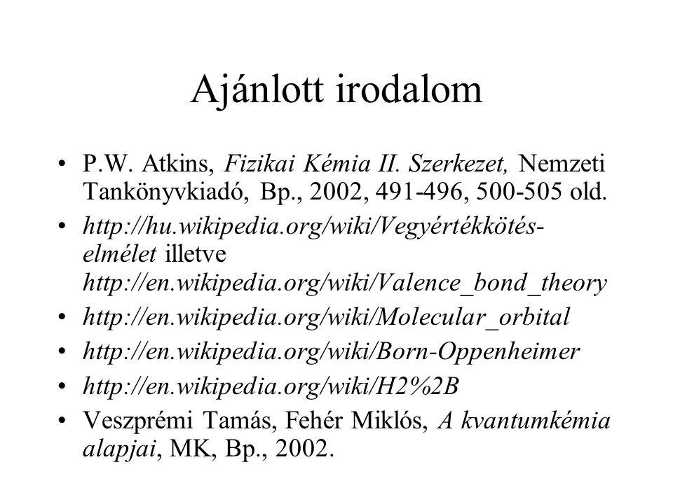 Ajánlott irodalom P.W. Atkins, Fizikai Kémia II. Szerkezet, Nemzeti Tankönyvkiadó, Bp., 2002, 491-496, 500-505 old.