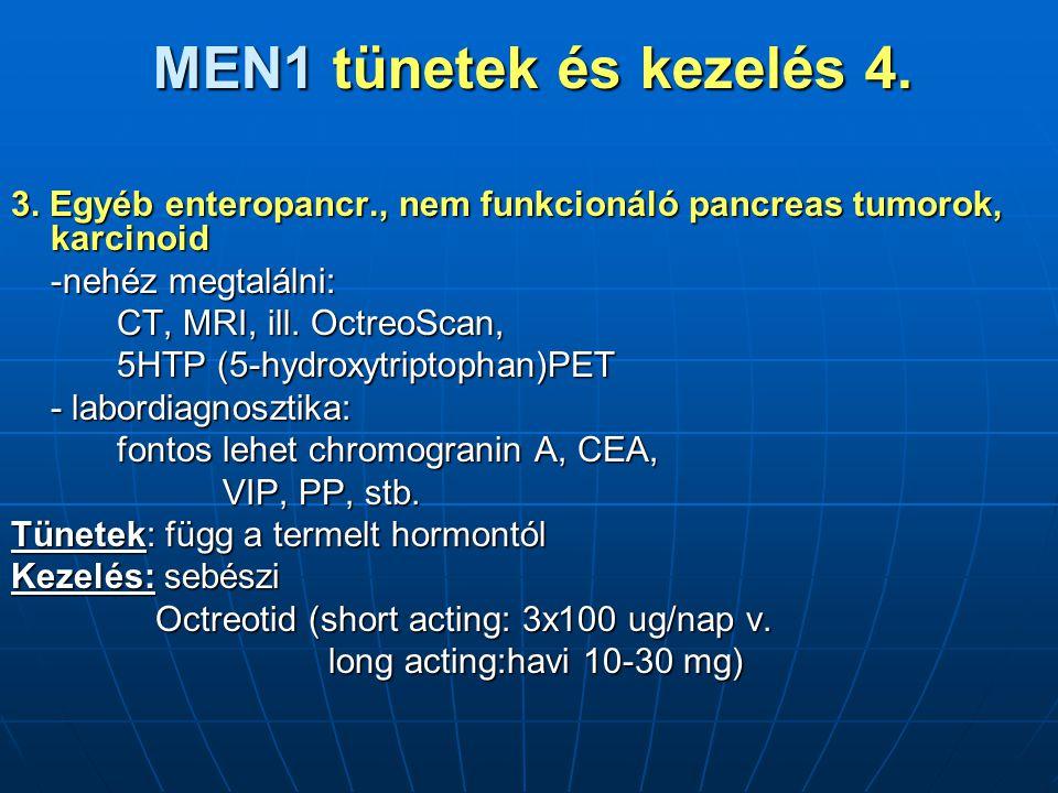 MEN1 tünetek és kezelés 4. 3. Egyéb enteropancr., nem funkcionáló pancreas tumorok, karcinoid. -nehéz megtalálni:
