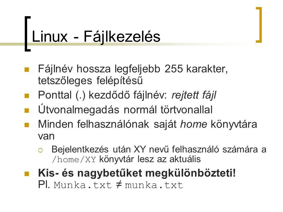 Linux - Fájlkezelés Fájlnév hossza legfeljebb 255 karakter, tetszőleges felépítésű. Ponttal (.) kezdődő fájlnév: rejtett fájl.