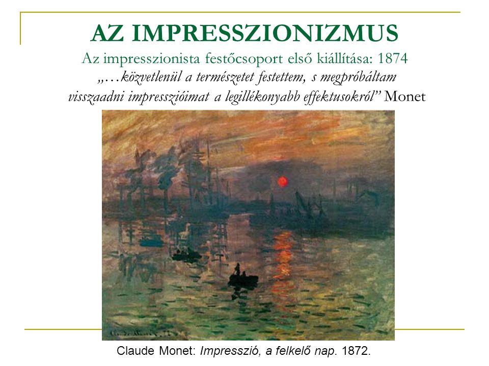 AZ IMPRESSZIONIZMUS Az impresszionista festőcsoport első kiállítása: 1874